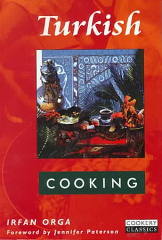 Turkish Cooking (Cookery Classics) by Irfan Orga