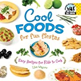 Cool Foods for Fun Fiestas: Easy Recipes for Kids to Cook