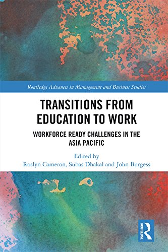 Transitions from Education to Work: Workforce Ready Challenges in the Asia Pacific (Routledge Advances in Management and Business Studies Book 74)