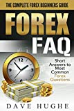 Forex FAQ - The Complete Forex Beginners Guide: Short Answers To Most Common Forex Questions