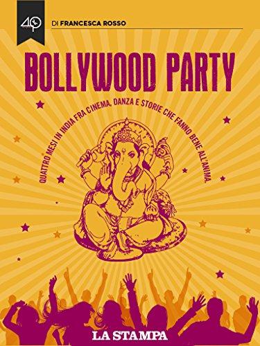 Amazon bollywood party quattro mesi in india fra cinema bollywood party quattro mesi in india fra cinema danza e storie che fanno bene fandeluxe Ebook collections