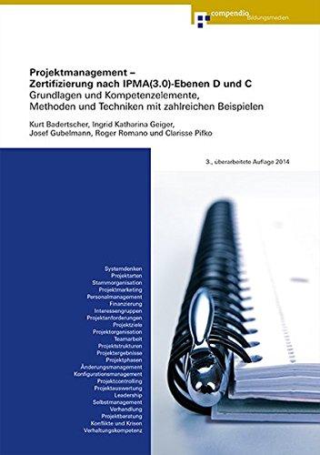 projektmanagement-zertifizierung-nach-ipma-3-0-ebenen-d-und-c-grundlagen-und-kompetenzelemente-methoden-und-techniken-mit-zahlreichen-beispielen