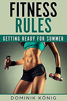 Fitness Rules: Getting Ready for Summer by [König, Dominik]