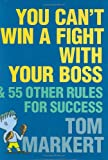 You Can't Win a Fight with Your Boss, Tom Markert, 0060776625