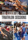 img - for 100 Essential Triathlon Sessions: The Definitive Training Programme for all Serious Triathletes book / textbook / text book