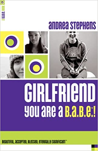 Andrea Stephens - Girlfriend, You Are A B.a.b.e.: Beautiful, Accepted, Blessed, Eternally Significant