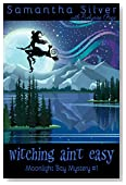 Witching Ain't Easy: A Paranormal Cozy Mystery (Moonlight Cove Mystery Book 1)