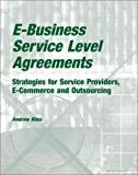 E-Business Service Level Agreements : Strategies for Service Providers, e-Commerce and Outsourcing, Hiles, Andrew, 0964164892
