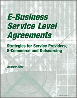 E Business Service Level Agreements: Strategies For Service Providers,  E Commerce And Outsourcing: Andrew Hiles: 9780964164895: Amazon.com: Books