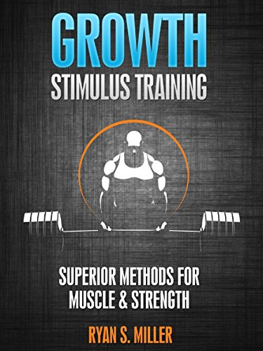 Growth Stimulus Training - Methods for Muscle, Strength & Fat Loss