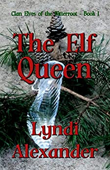 The Elf Queen (Clan Elves of the Bitterroot Book 1) by [Alexander, Lyndi]