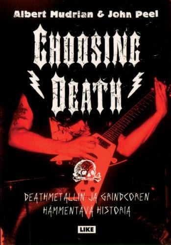 Choosing Death: Deathmetallin Ja Grindcoren Hammentava Historia