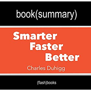 Summary and Analysis | Smarter Faster Better: The Secrets of Being Productive in Life and Business, by Charles Duhigg Hörbuch