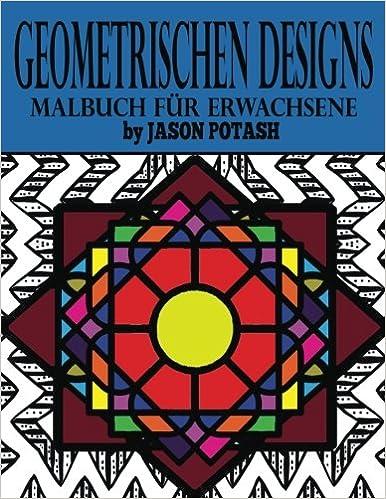 Geometrischen Designs Malbuch Fur Erwachsene Die Beruhigungs ...