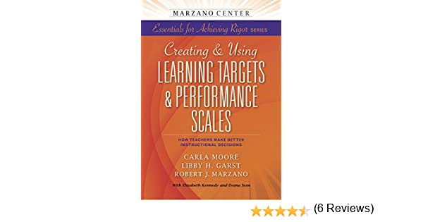 Creating using learning targets performance scales how teachers make better instructional decisions kindle edition by carla moore libby h garst robert j marzano professional technical kindle ebooks fandeluxe Images