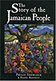 The Story of the Jamaican People : The History of Jamaica and the World, Sherlock, Philip M. and Bennett, Hazel, 1558761454
