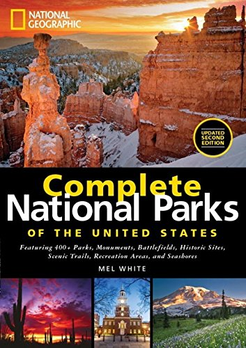 National Geographic Complete National Parks of the United States, 2nd Edition: 400+ Parks, Monuments, Battlefields, Historic Sites, Scenic Trails, Recreation Areas, and Seashores (National Park Service Books)