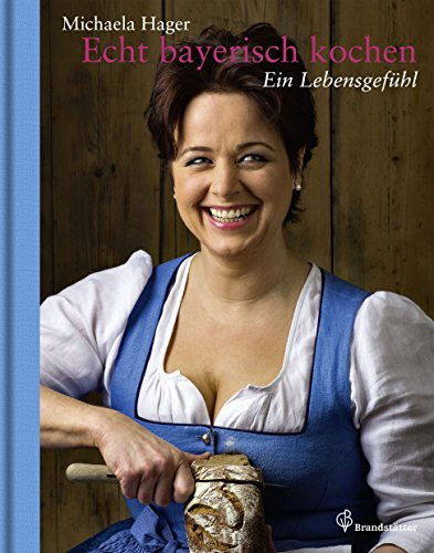 Echt bayerisch kochen: Ein Lebensgefühl (German Edition) by Michaela Hager