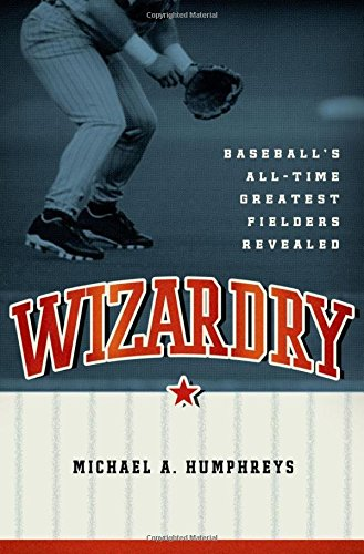 Wizardry: Baseball's All-Time Greatest Fielders Revealed (Best Fielders In Baseball History)