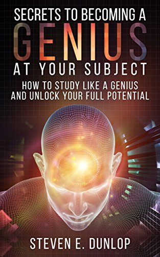genius-secrets-to-becoming-a-genius-at-your-subject-how-to-study-like-a-genius-unlock-your-full-pote