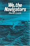We, the Navigators : The Ancient Art of Landfinding in the Pacific, Lewis, David, 0824803949