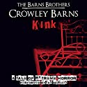 Kink: A Tale of Extreme Horror Audiobook by  The Barns Brothers, Crowley Barns Narrated by Ian McEuen