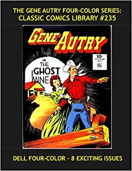 The Gene Autry Four-Color Series: Classic Comics Library 235: Eight Exciting Western Issues - Over 375 Pages - All Stories - No Ads