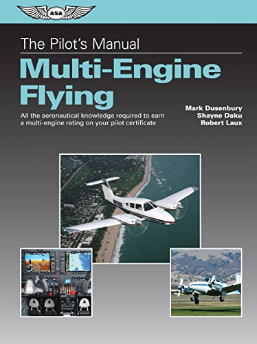 The Pilot's Manual: Multi-Engine Flying: All the aeronautical knowledge required to earn a multi-engine rating on your p