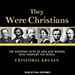 They Were Christians: The Inspiring Faith of Men and Women Who Changed the World | Cristobal Krusen