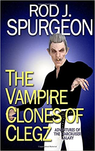 The Vampire Clones of Clegz (The Adventures of the Starcruiser Galaxy)