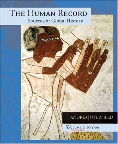 The Human Record: Sources of Global History, Vol. 1: To 1700