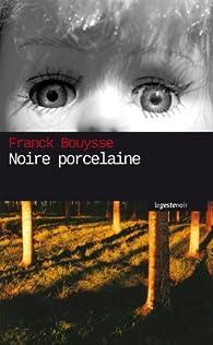 Noire porcelaine par Franck Bouysse