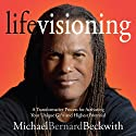 Life Visioning Speech by Michael Bernard Beckwith Narrated by Michae Bernard Beckwith