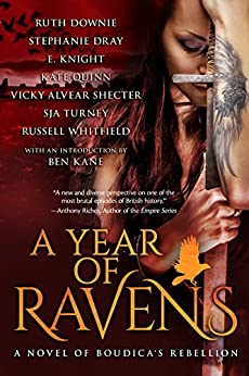 A Year of Ravens: a novel of Boudica's Rebellion by [Knight, E., Downie, Ruth, Dray, Stephanie, Whitfield, Russell, Turney, SJA, Quinn, Kate, Alvear Shecter, Vicky]