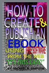 HOW TO CREATE AND PUBLISH AN EBOOK USING FREE SOFTWARE FROM THE WEB: