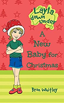 A New Baby For Christmas (Layla Down Under Book 1) by [Whitley, Bron]