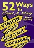 52 Ways to Find A Way, Dennis A. McCurdy, 0979886317