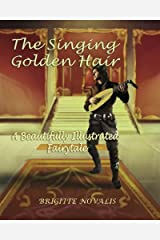 The Singing Golden Hair: A Beautifully Illustrated Fairytale Paperback