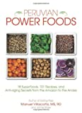 Image of Peruvian Power Foods: 18 Superfoods, 101 Recipes, and Anti-aging Secrets from the Amazon to the Andes