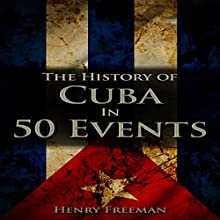 The History of Cuba in 50 Events: History by Country Timeline, Book 3 Audiobook by Henry Freeman Narrated by Bridger Conklin