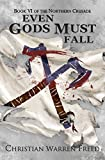 Even Gods Must Fall: The Northern Crusade: Book 6