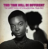 This Time Will Be Different The Sweet Soul Of Philadelphia: 1968-1982