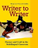 img - for Writer to Writer: Fluency and Craft in the Multilingual Classroom by Mary Lee Prescott Griffin (2007-08-07) book / textbook / text book