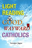 Light Reading for Good and Wayward Catholics, Armiger Jagoe, 0595476597