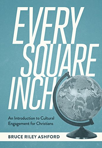 Square Inches - Every Square Inch: An Introduction to Cultural Engagement for Christians