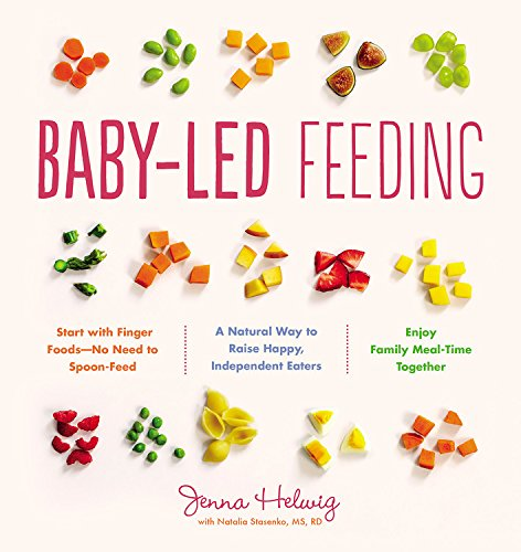 Baby-Led Feeding: A Natural Way to Raise Happy, Independent Eaters by Jenna Helwig