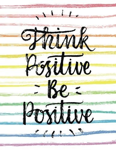 Think Positive Be Positive: 100 Pages - Blank Page Journal Notebook (Inspirational Quotes)