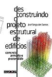 capa de Desconstruindo o Projeto Estrutural de Edifícios. Concreto Armado e Protendido