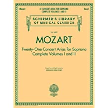Mozart - 21 Concert Arias for Soprano: Complete Volumes 1 and 2: Schirmer's Library of Musical Classics Vol. 4482