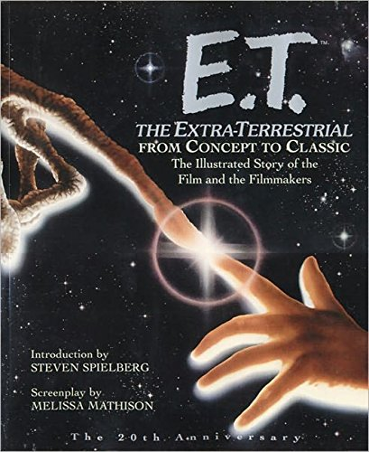 E.T.: The Extra-Terrestrial From Concept to Classic: The Illustrated Story of the Film and Filmmakers (Newmarket Pictorial Moviebook)